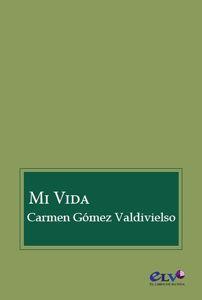 Carmen Gómez Valdivielso - Mi vida